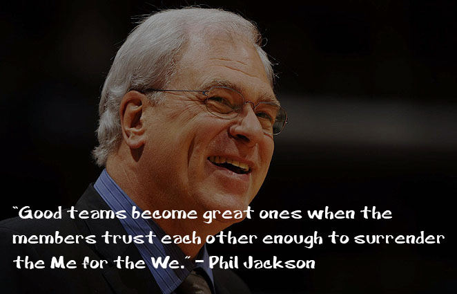 Good teams become great ones when the members trust each other enough to surrender the Me for the We