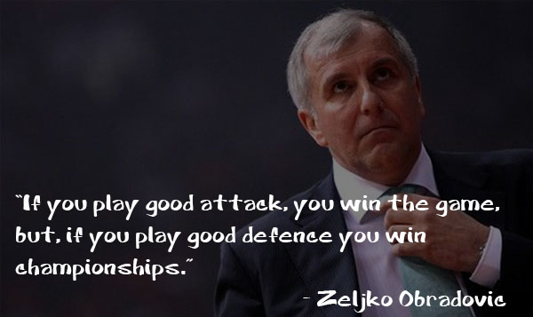 If you play good attack, you win the game, but, if you play good defence you win championships